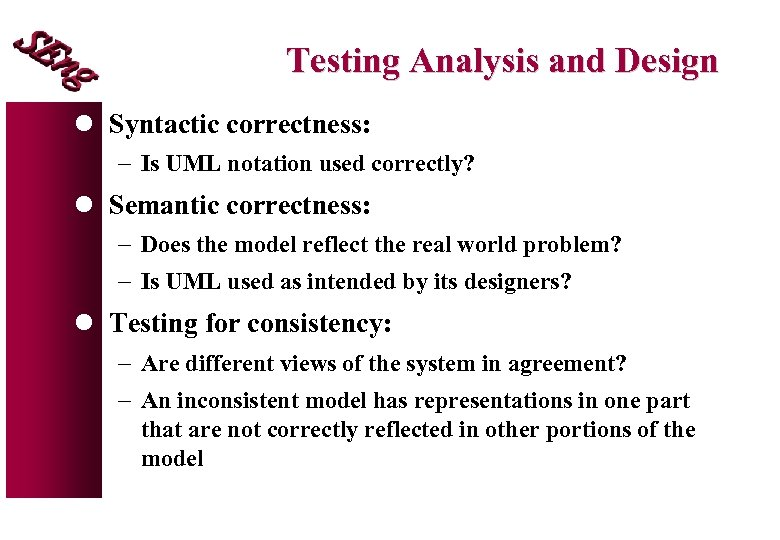 Testing Analysis and Design l Syntactic correctness: - Is UML notation used correctly? l