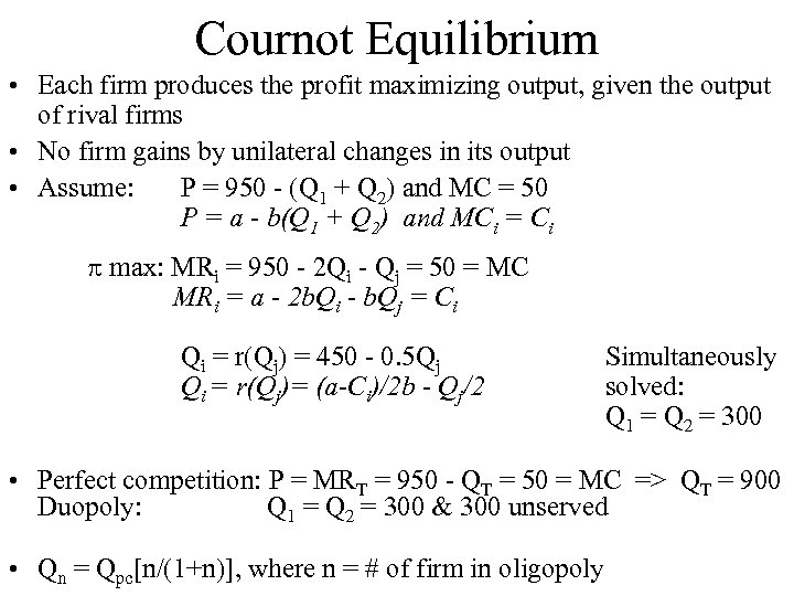 Cournot Equilibrium • Each firm produces the profit maximizing output, given the output of