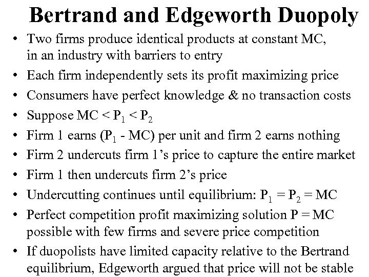 Bertrand Edgeworth Duopoly • Two firms produce identical products at constant MC, in an
