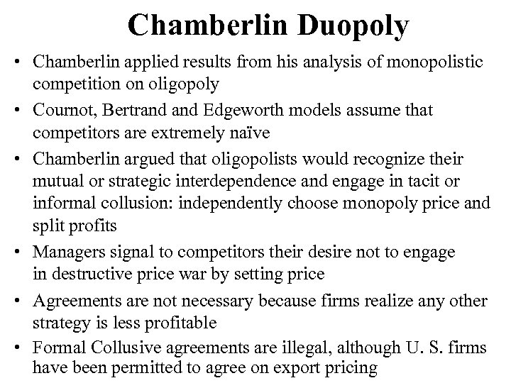 Chamberlin Duopoly • Chamberlin applied results from his analysis of monopolistic competition on oligopoly