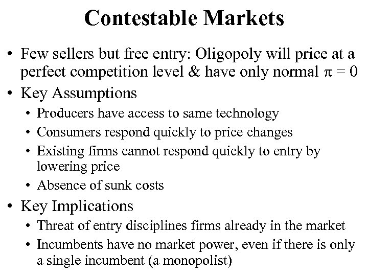 Contestable Markets • Few sellers but free entry: Oligopoly will price at a perfect