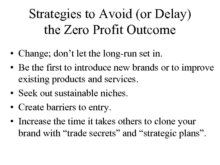 Strategies to Avoid (or Delay) the Zero Profit Outcome • Change; don't let the