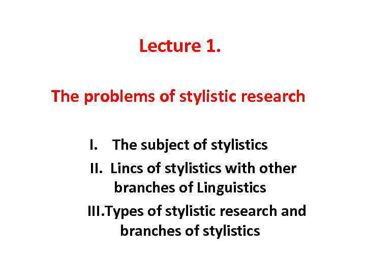 Lecture 1. The problems of stylistic research I. The subject of stylistics II. Lincs