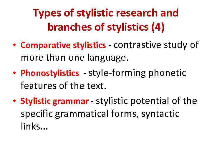 Types of stylistic research and branches of stylistics (4) • Comparative stylistics - contrastive