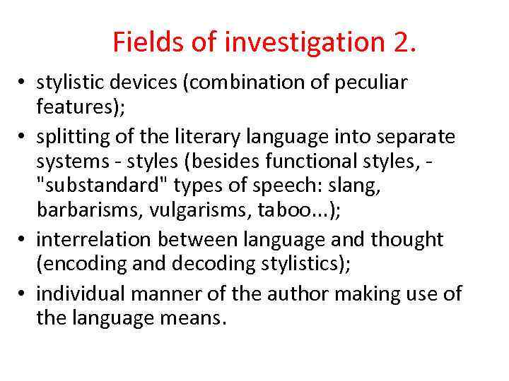 Fields of investigation 2. • stylistic devices (combination of peculiar features); • splitting of
