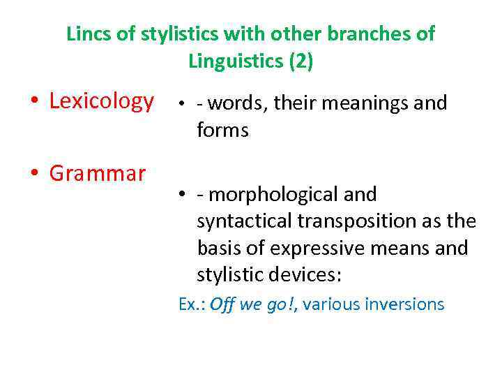 Lincs of stylistics with other branches of Linguistics (2) • Lexicology • - words,