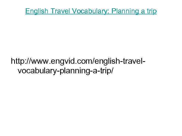 English Travel Vocabulary: Planning a trip http: //www. engvid. com/english-travelvocabulary-planning-a-trip/