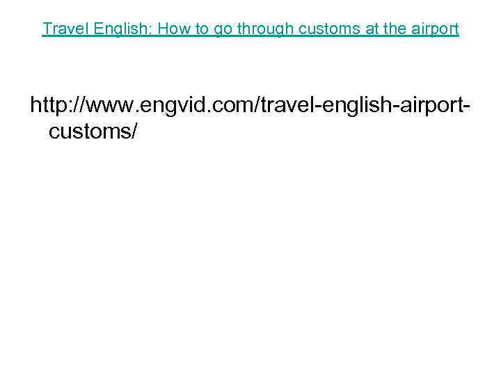 Travel English: How to go through customs at the airport http: //www. engvid. com/travel-english-airportcustoms/