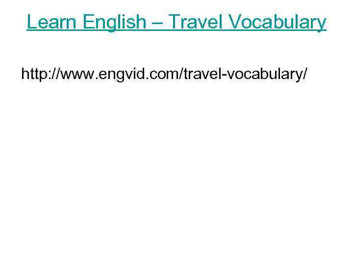 Learn English – Travel Vocabulary http: //www. engvid. com/travel-vocabulary/