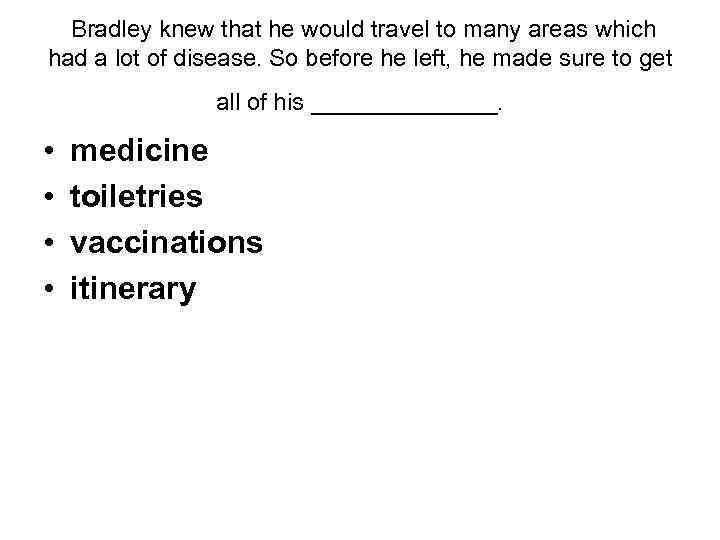 Bradley knew that he would travel to many areas which had a lot