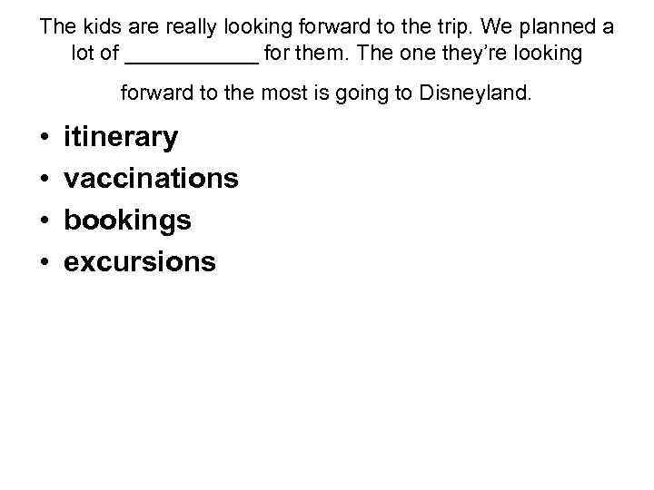 The kids are really looking forward to the trip. We planned a lot of