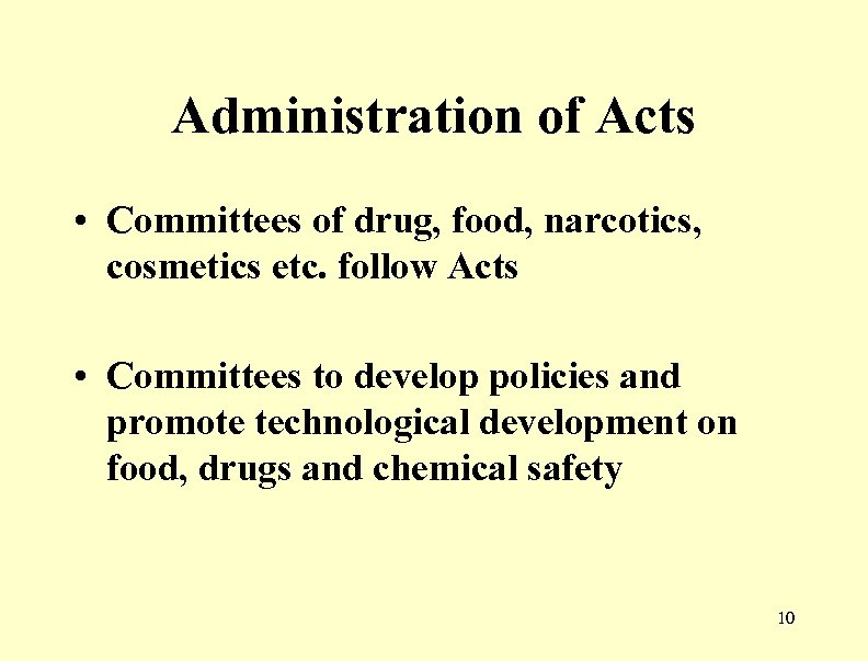 Administration of Acts • Committees of drug, food, narcotics, cosmetics etc. follow Acts •
