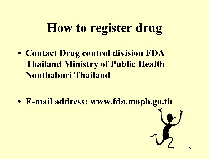 How to register drug • Contact Drug control division FDA Thailand Ministry of Public