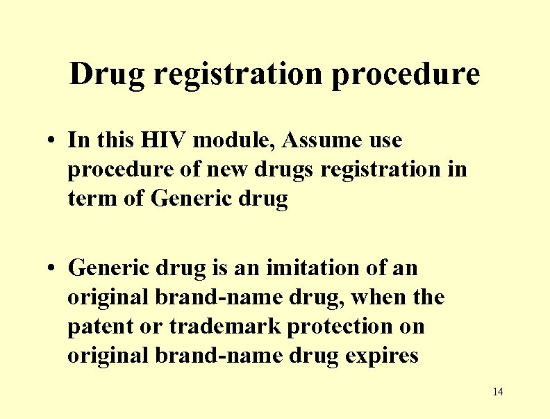 Drug registration procedure • In this HIV module, Assume use procedure of new drugs