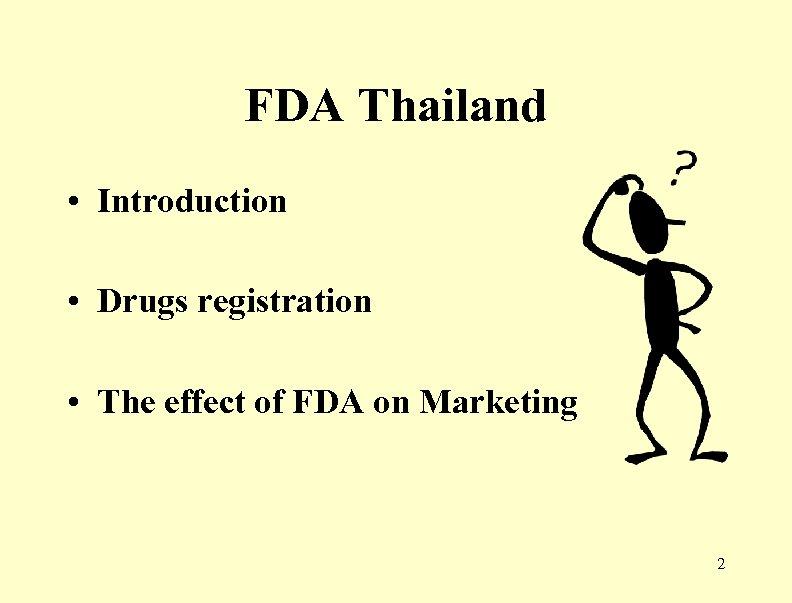 FDA Thailand • Introduction • Drugs registration • The effect of FDA on Marketing