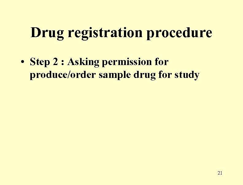 Drug registration procedure • Step 2 : Asking permission for produce/order sample drug for