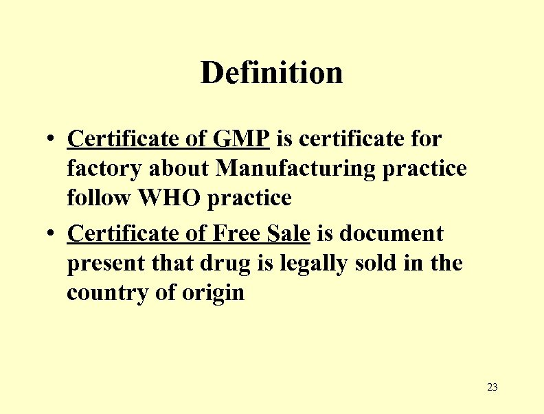 Definition • Certificate of GMP is certificate for factory about Manufacturing practice follow WHO