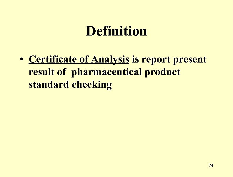 Definition • Certificate of Analysis is report present result of pharmaceutical product standard checking
