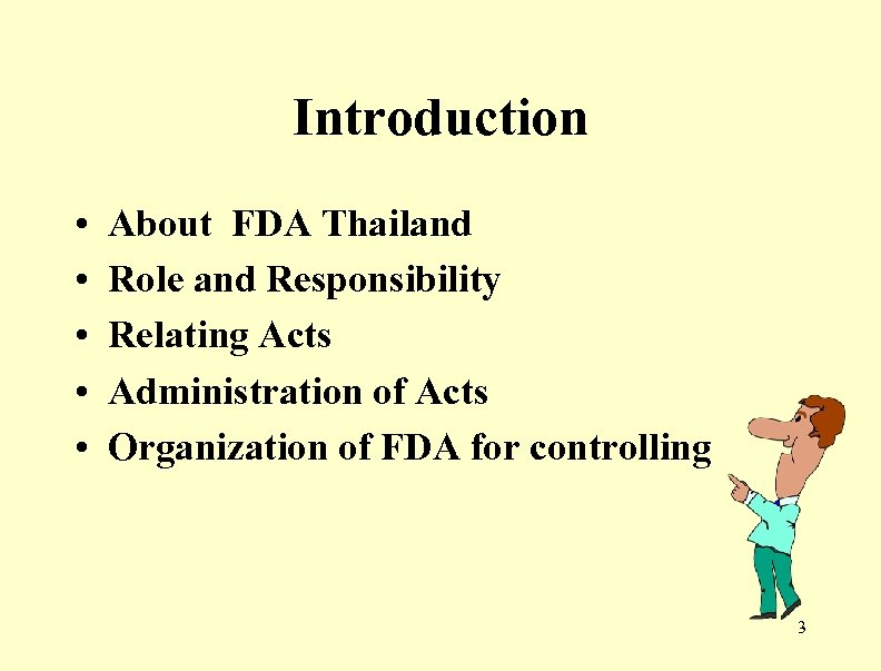 Introduction • • • About FDA Thailand Role and Responsibility Relating Acts Administration of