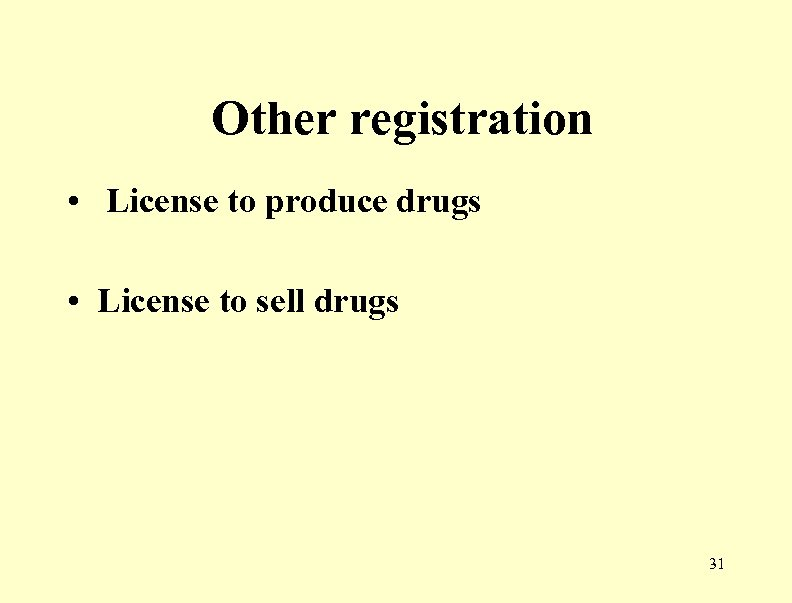 Other registration • License to produce drugs • License to sell drugs 31