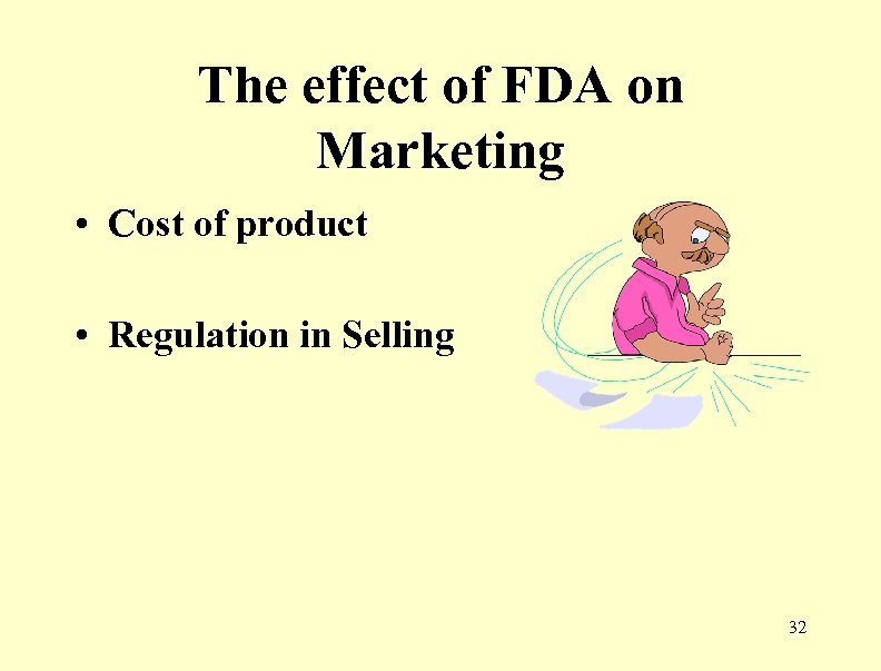 The effect of FDA on Marketing • Cost of product • Regulation in Selling