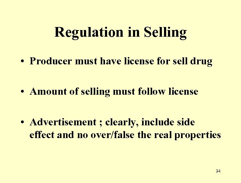 Regulation in Selling • Producer must have license for sell drug • Amount of