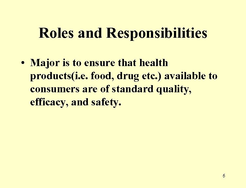 Roles and Responsibilities • Major is to ensure that health products(i. e. food, drug