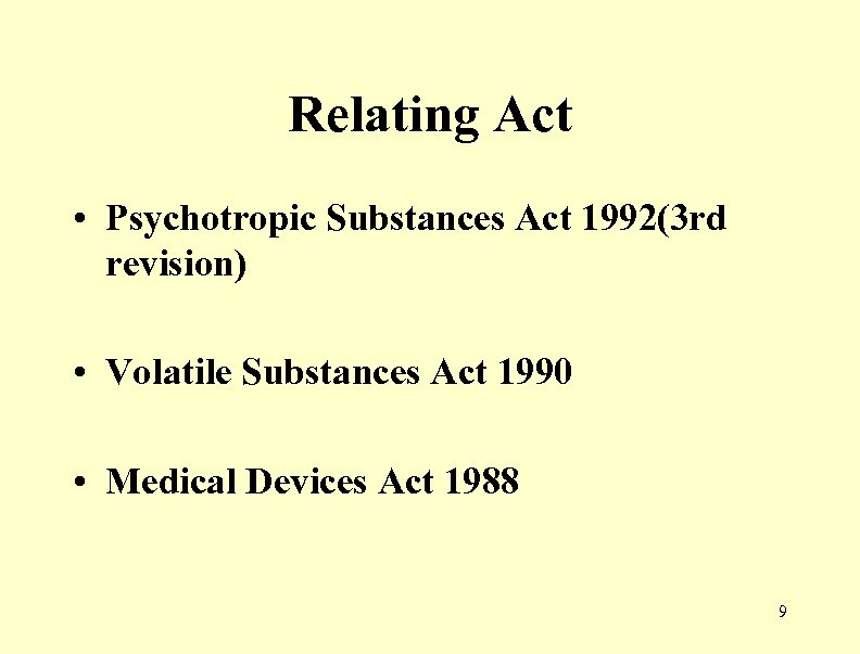 Relating Act • Psychotropic Substances Act 1992(3 rd revision) • Volatile Substances Act 1990