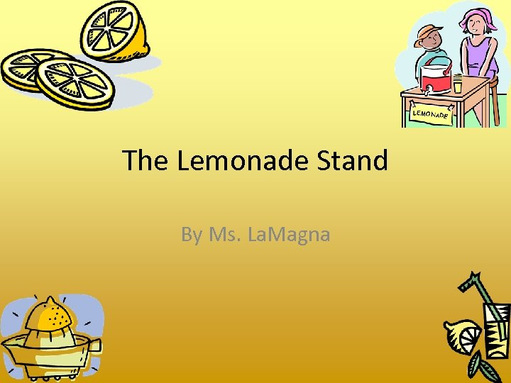 The Lemonade Stand By Ms. La. Magna