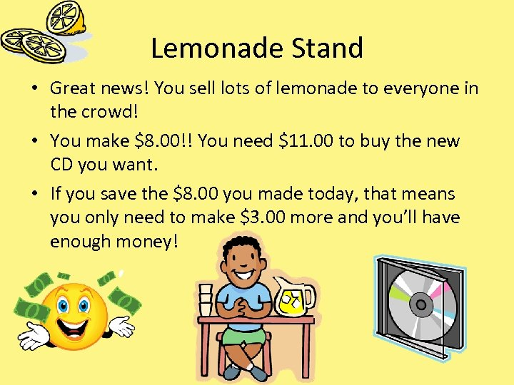 Lemonade Stand • Great news! You sell lots of lemonade to everyone in the