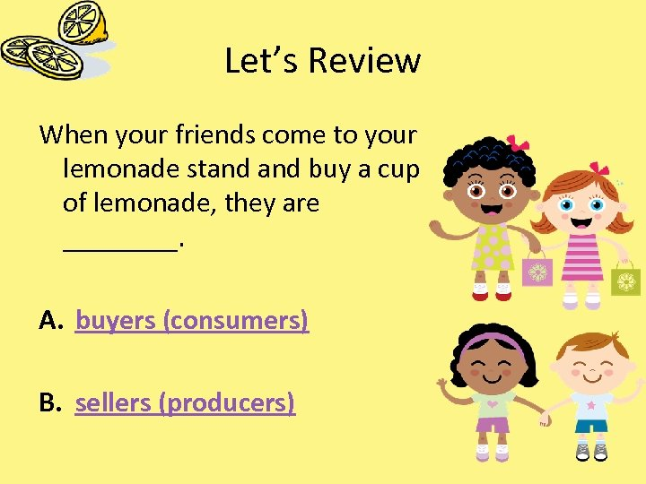 Let's Review When your friends come to your lemonade stand buy a cup of