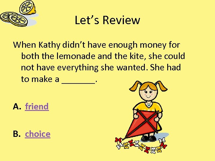 Let's Review When Kathy didn't have enough money for both the lemonade and the