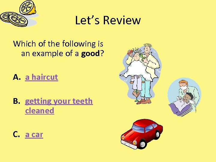 Let's Review Which of the following is an example of a good? A. a