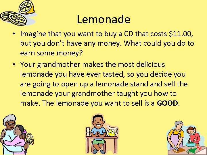 Lemonade • Imagine that you want to buy a CD that costs $11. 00,