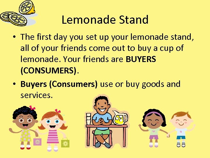 Lemonade Stand • The first day you set up your lemonade stand, all of