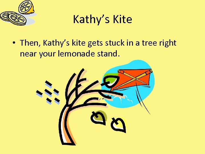 Kathy's Kite • Then, Kathy's kite gets stuck in a tree right near your