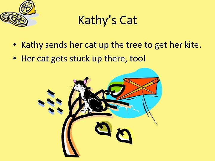 Kathy's Cat • Kathy sends her cat up the tree to get her kite.