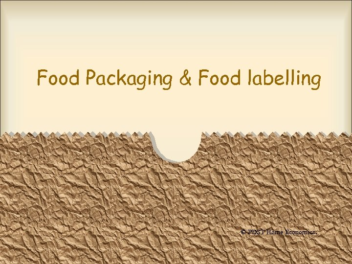 Food Packaging & Food labelling © PDST Home Economics.