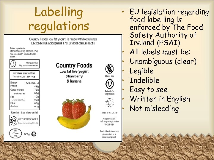 Labelling regulations • EU legislation regarding food labelling is enforced by The Food Safety