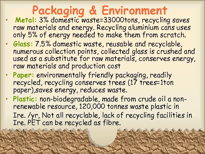 • Packaging & Environment Metal: 3% domestic waste=33000 tons, recycling saves raw materials