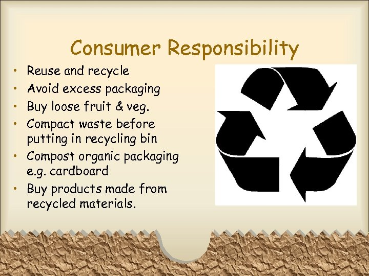 Consumer Responsibility • • Reuse and recycle Avoid excess packaging Buy loose fruit &