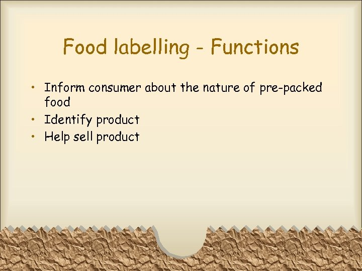 Food labelling - Functions • Inform consumer about the nature of pre-packed food •
