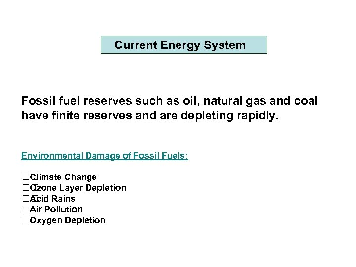 Current Energy System Fossil fuel reserves such as oil, natural gas and coal have