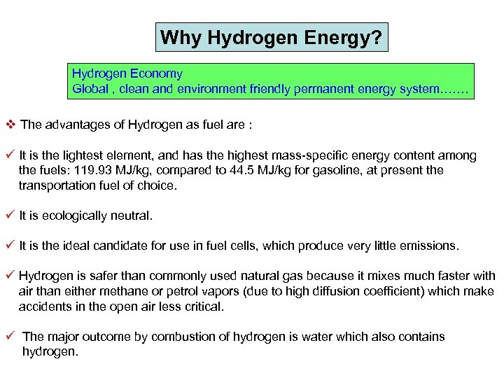 Why Hydrogen Energy? Hydrogen Economy Global , clean and environment friendly permanent energy system…….