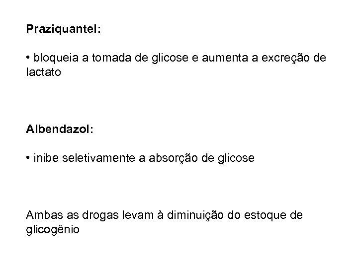 Praziquantel: • bloqueia a tomada de glicose e aumenta a excreção de lactato Albendazol: