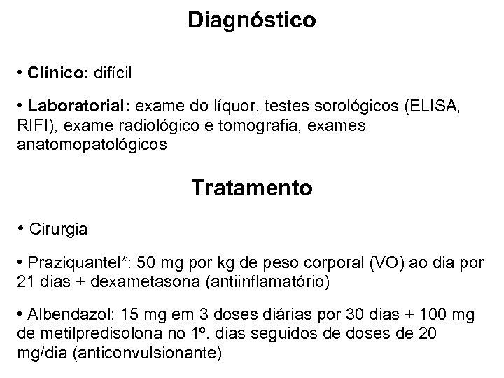 Diagnóstico • Clínico: difícil • Laboratorial: exame do líquor, testes sorológicos (ELISA, RIFI), exame