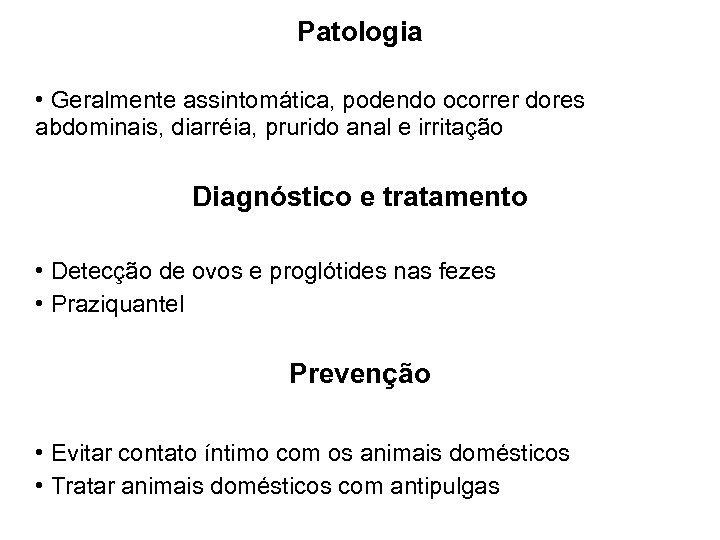 Patologia • Geralmente assintomática, podendo ocorrer dores abdominais, diarréia, prurido anal e irritação Diagnóstico