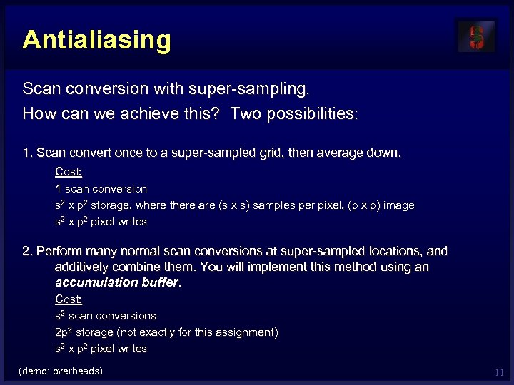 Antialiasing Scan conversion with super-sampling. How can we achieve this? Two possibilities: 1. Scan