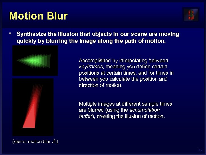 Motion Blur • Synthesize the illusion that objects in our scene are moving quickly