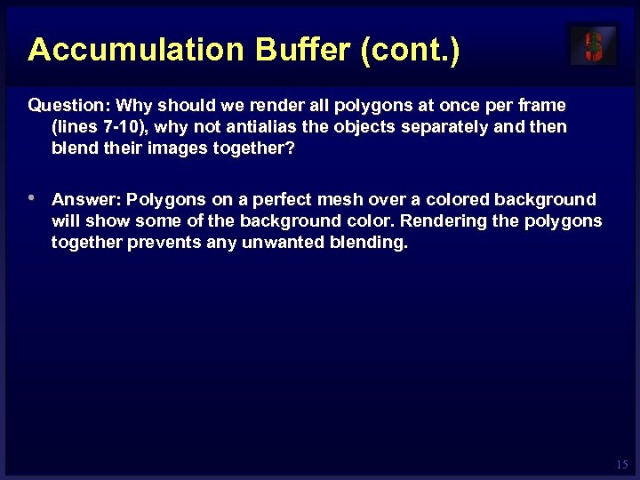 Accumulation Buffer (cont. ) Question: Why should we render all polygons at once per